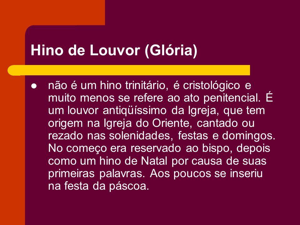 Hino de Louvor (Glória) não é um hino trinitário, é cristológico e muito menos se refere ao ato penitencial. É um louvor antiqüíssimo da Igreja, que t