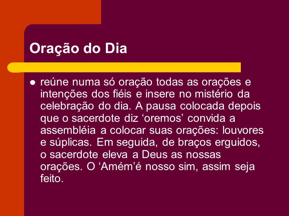 Oração do Dia reúne numa só oração todas as orações e intenções dos fiéis e insere no mistério da celebração do dia. A pausa colocada depois que o sac
