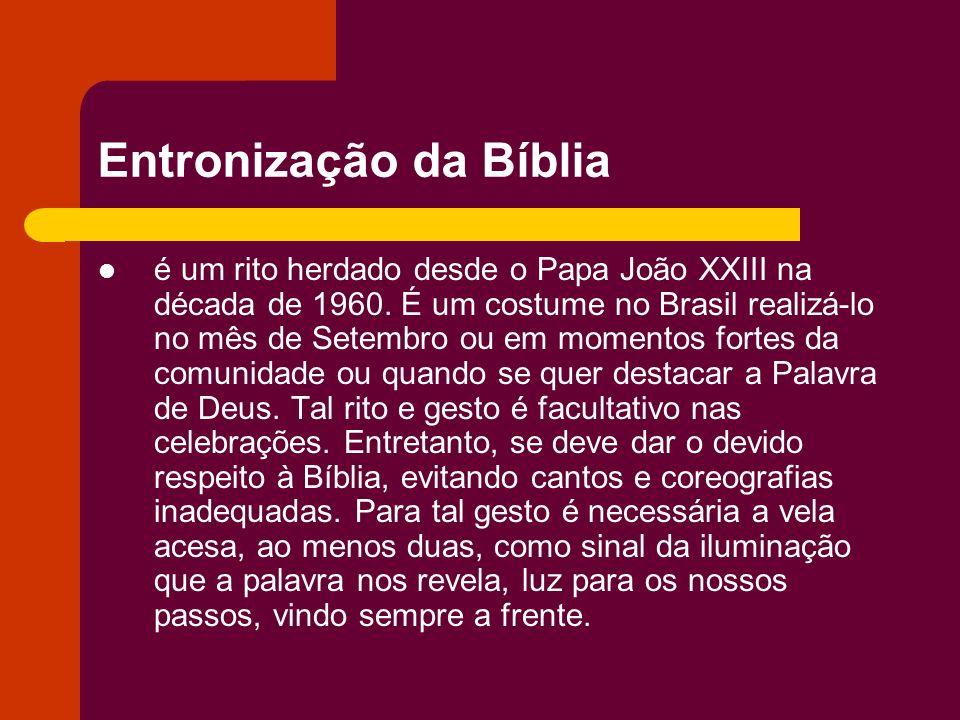 Entronização da Bíblia é um rito herdado desde o Papa João XXIII na década de 1960. É um costume no Brasil realizá-lo no mês de Setembro ou em momento