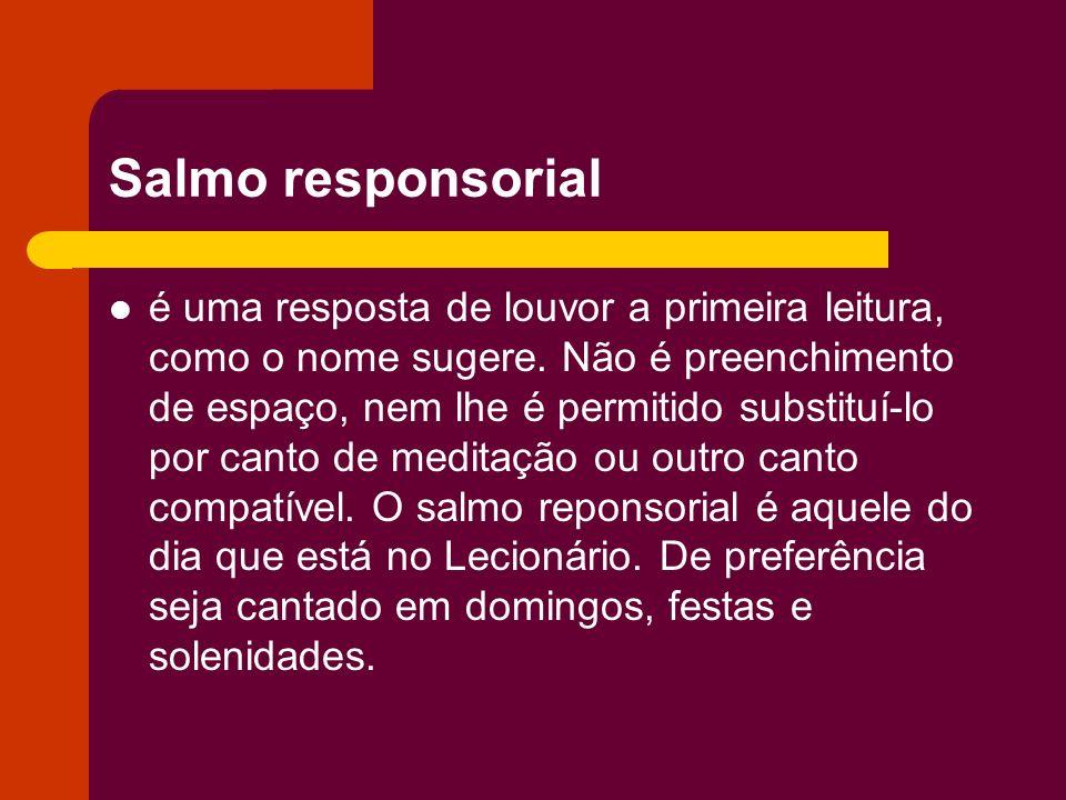 Salmo responsorial é uma resposta de louvor a primeira leitura, como o nome sugere. Não é preenchimento de espaço, nem lhe é permitido substituí-lo po