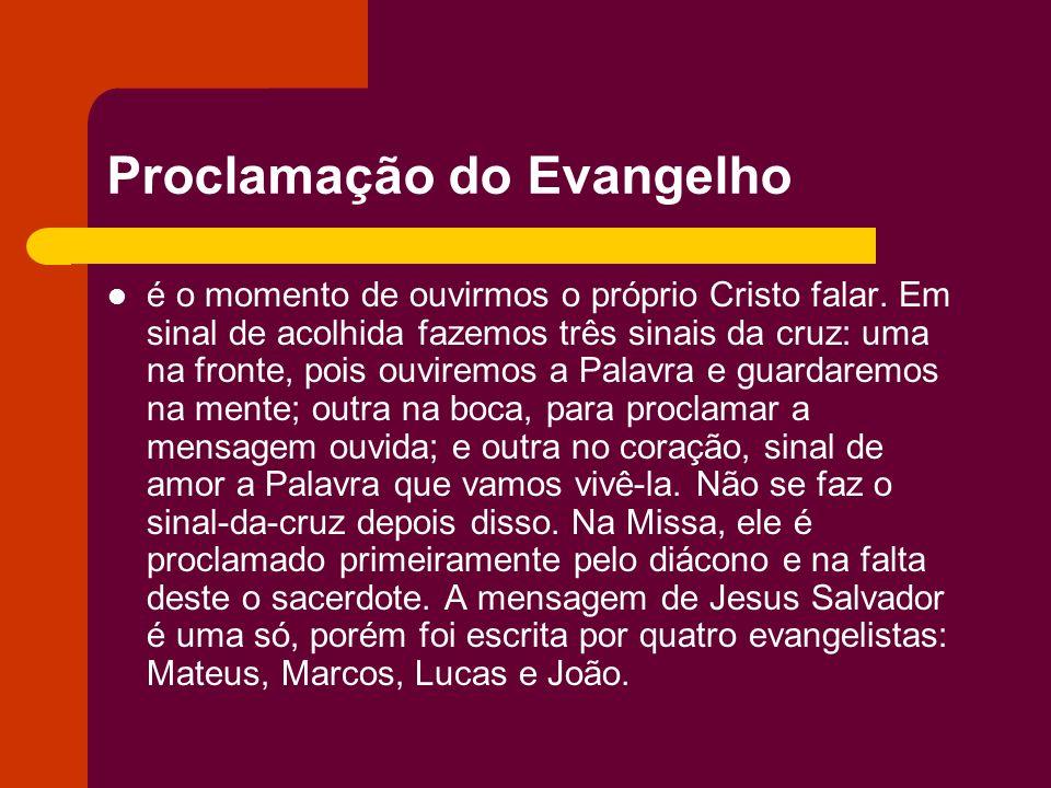 Proclamação do Evangelho é o momento de ouvirmos o próprio Cristo falar. Em sinal de acolhida fazemos três sinais da cruz: uma na fronte, pois ouvirem