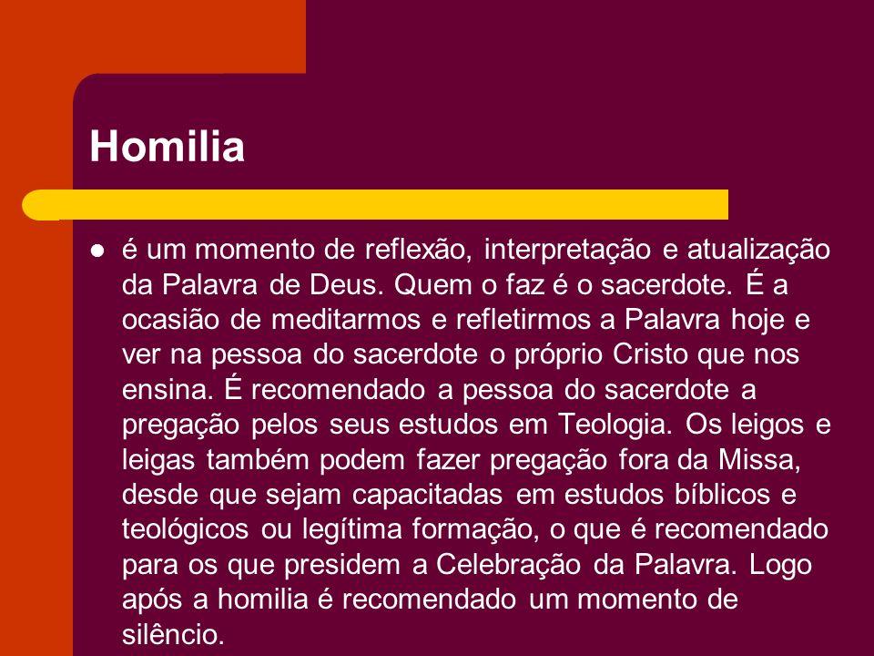 Homilia é um momento de reflexão, interpretação e atualização da Palavra de Deus. Quem o faz é o sacerdote. É a ocasião de meditarmos e refletirmos a
