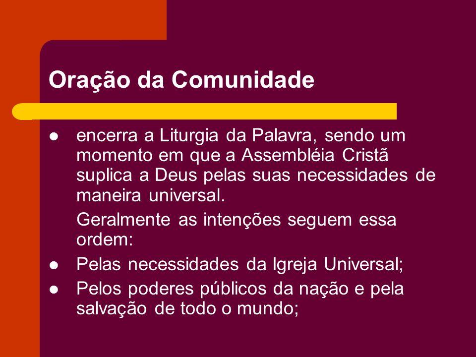 Oração da Comunidade encerra a Liturgia da Palavra, sendo um momento em que a Assembléia Cristã suplica a Deus pelas suas necessidades de maneira univ