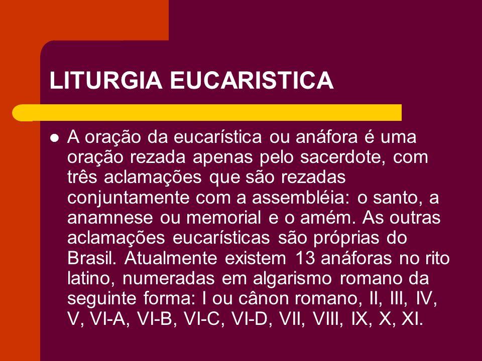 LITURGIA EUCARISTICA A oração da eucarística ou anáfora é uma oração rezada apenas pelo sacerdote, com três aclamações que são rezadas conjuntamente c