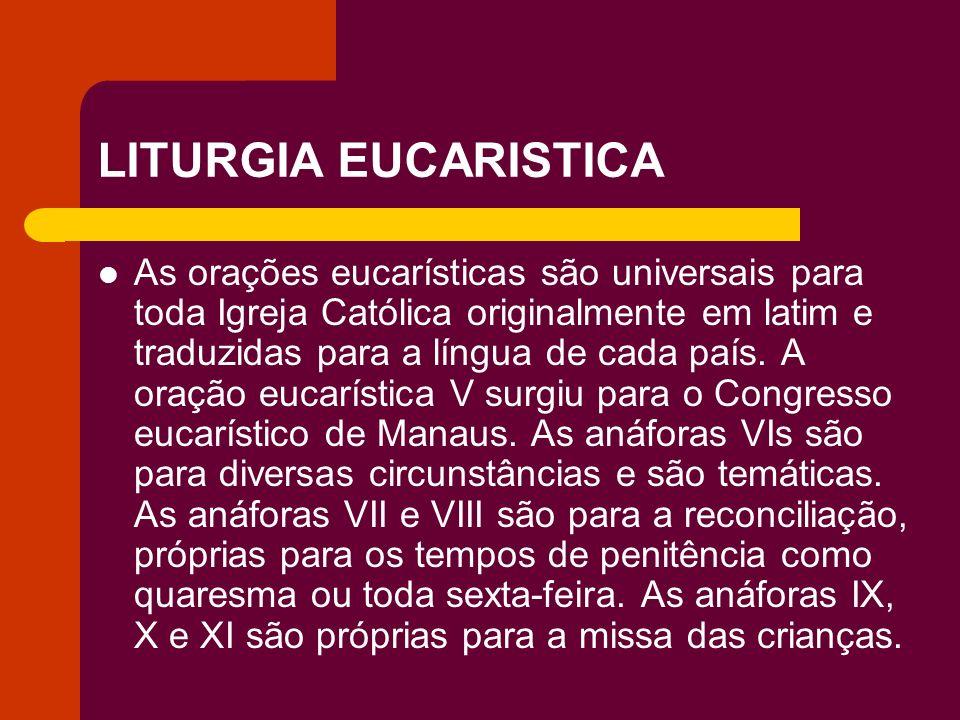 LITURGIA EUCARISTICA As orações eucarísticas são universais para toda Igreja Católica originalmente em latim e traduzidas para a língua de cada país.