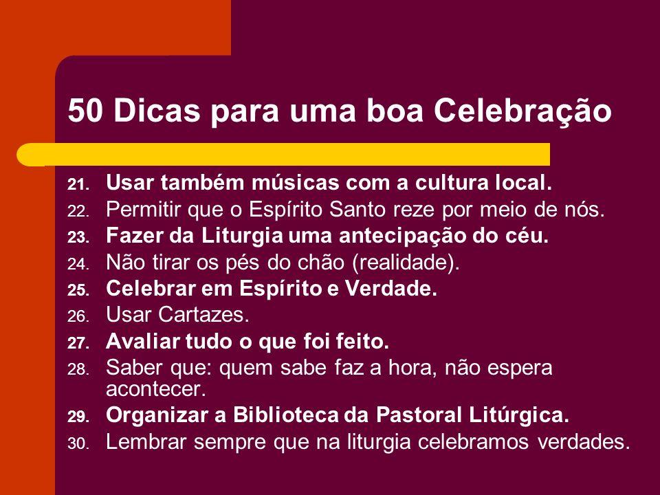 50 Dicas para uma boa Celebração 21. Usar também músicas com a cultura local. 22. Permitir que o Espírito Santo reze por meio de nós. 23. Fazer da Lit