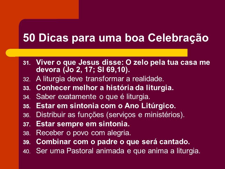 50 Dicas para uma boa Celebração 31. Viver o que Jesus disse: O zelo pela tua casa me devora (Jo 2, 17; Sl 69,10). 32. A liturgia deve transformar a r