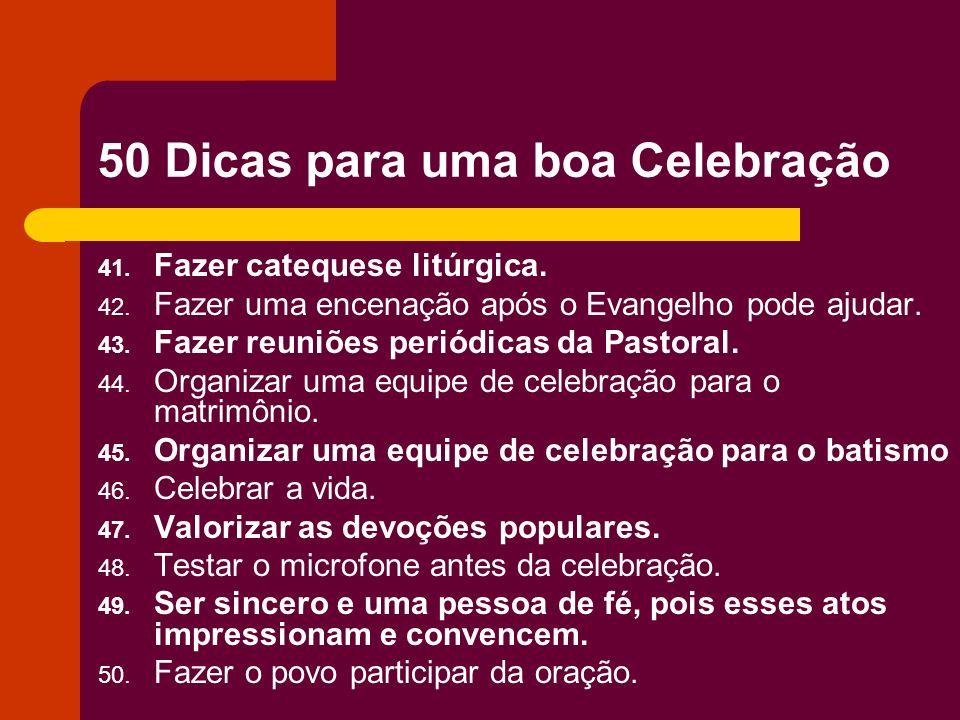 50 Dicas para uma boa Celebração 41. Fazer catequese litúrgica. 42. Fazer uma encenação após o Evangelho pode ajudar. 43. Fazer reuniões periódicas da