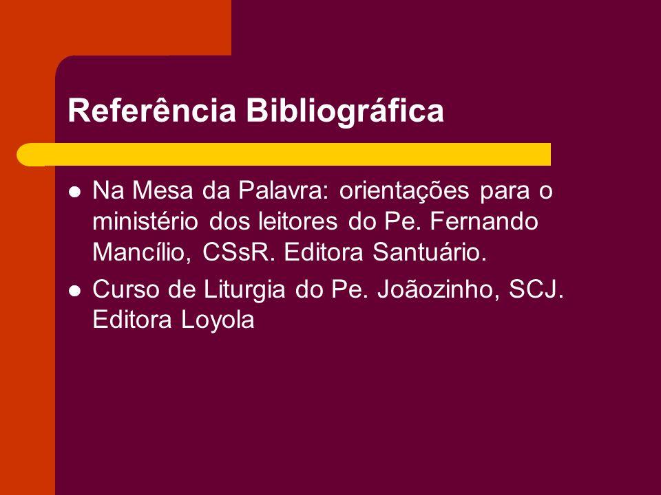 Referência Bibliográfica Na Mesa da Palavra: orientações para o ministério dos leitores do Pe. Fernando Mancílio, CSsR. Editora Santuário. Curso de Li