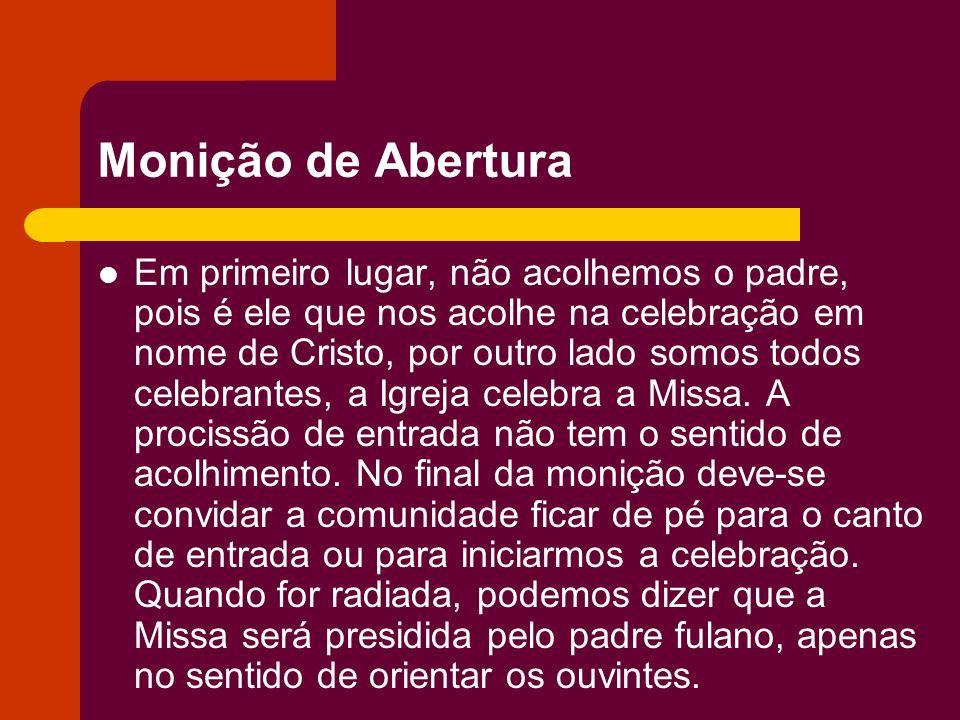 Monição de Abertura Em primeiro lugar, não acolhemos o padre, pois é ele que nos acolhe na celebração em nome de Cristo, por outro lado somos todos ce