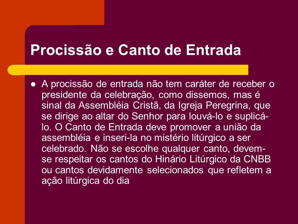 Procissão e Canto de Entrada A procissão de entrada não tem caráter de receber o presidente da celebração, como dissemos, mas é sinal da Assembléia Cr