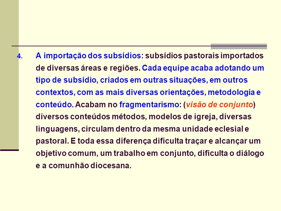 4. A importação dos subsídios: subsídios pastorais importados de diversas áreas e regiões. Cada equipe acaba adotando um tipo de subsídio, criados em
