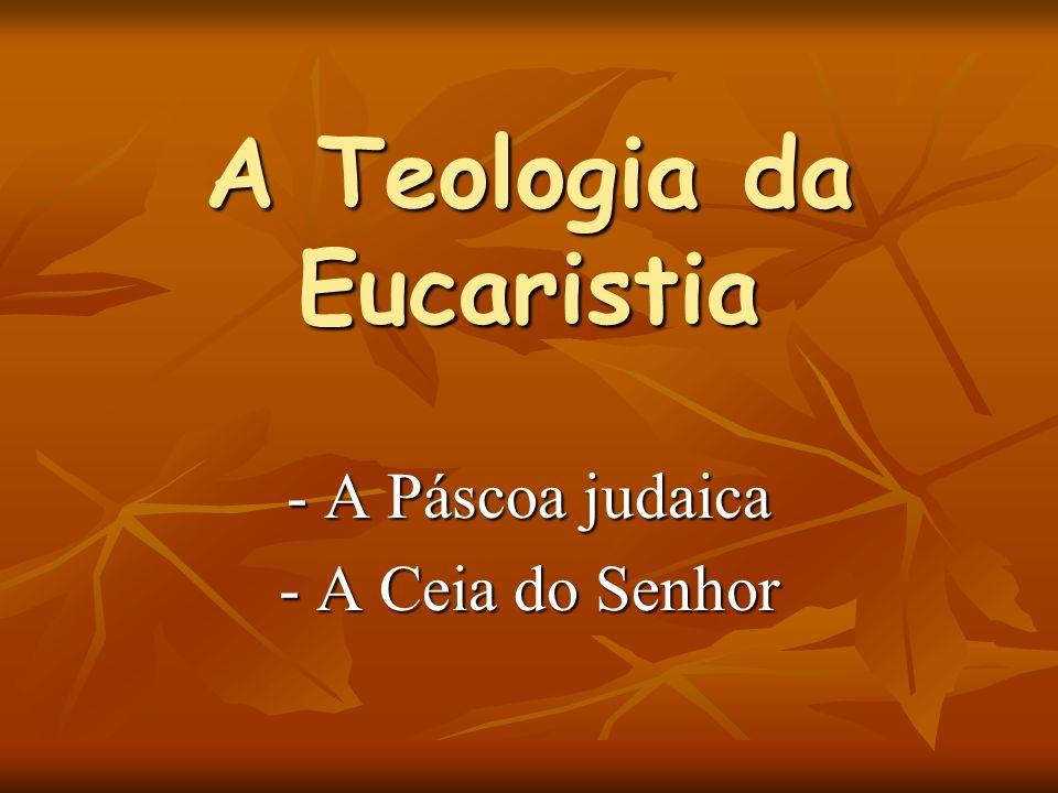 A Teologia da Eucaristia - A Páscoa judaica - A Ceia do Senhor