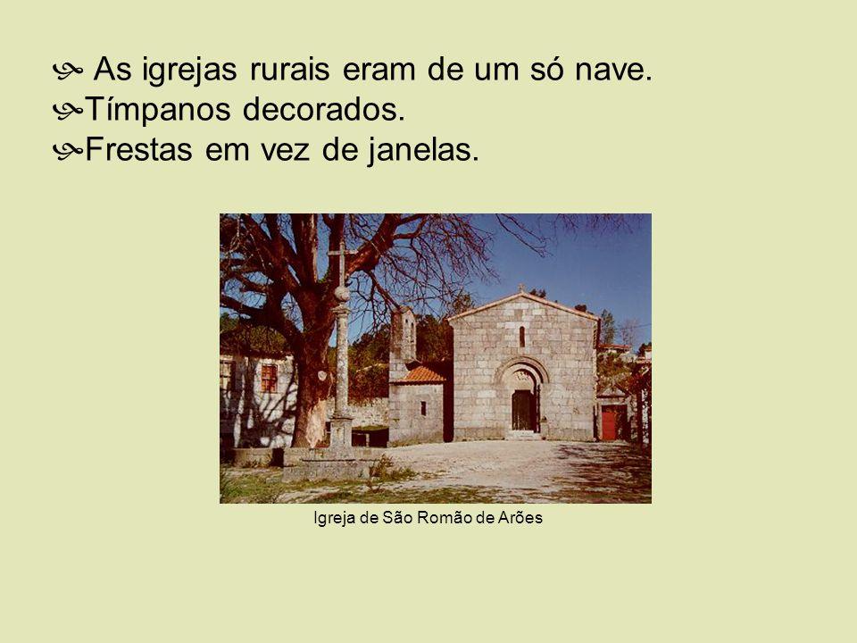 As igrejas rurais eram de um só nave. Tímpanos decorados. Frestas em vez de janelas. Igreja de São Romão de Arões