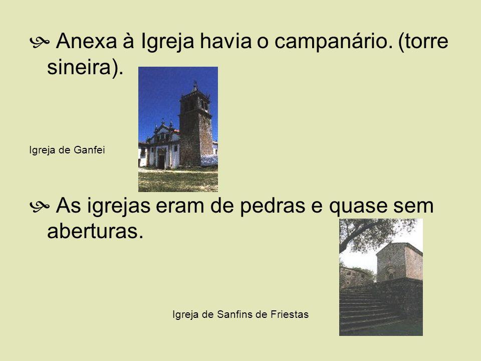 Anexa à Igreja havia o campanário. (torre sineira). Igreja de Ganfei As igrejas eram de pedras e quase sem aberturas. Igreja de Sanfins de Friestas