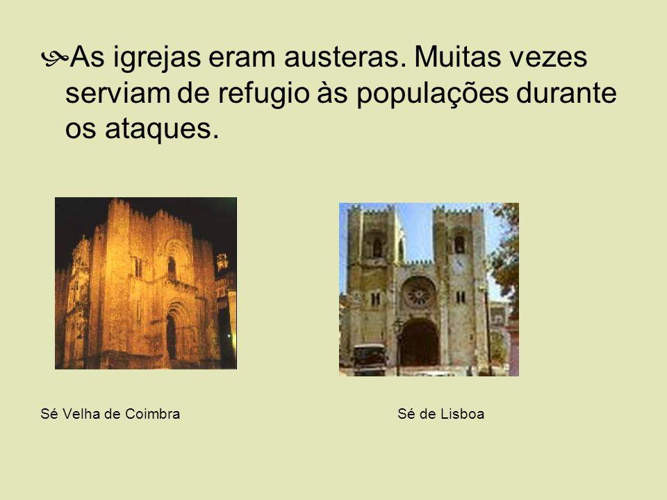 As igrejas eram austeras. Muitas vezes serviam de refugio às populações durante os ataques. Sé Velha de Coimbra Sé de Lisboa