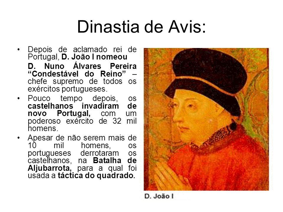 Dinastia de Avis: Depois de aclamado rei de Portugal, D. João I nomeou D. Nuno Álvares Pereira Condestável do Reino – chefe supremo de todos os exérci