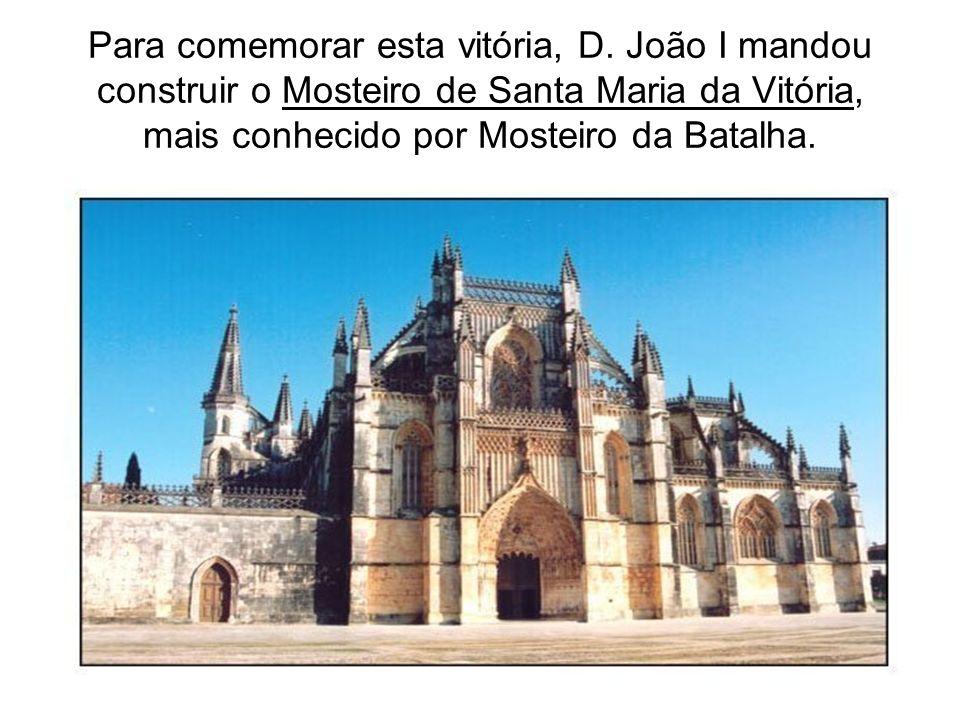 Para comemorar esta vitória, D. João I mandou construir o Mosteiro de Santa Maria da Vitória, mais conhecido por Mosteiro da Batalha.