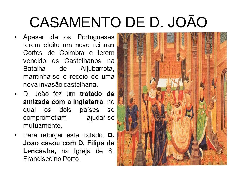 CASAMENTO DE D. JOÃO Apesar de os Portugueses terem eleito um novo rei nas Cortes de Coimbra e terem vencido os Castelhanos na Batalha de Aljubarrota,