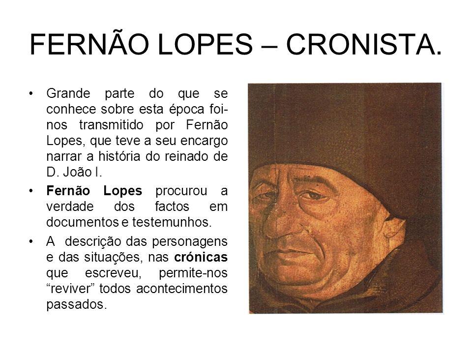FERNÃO LOPES – CRONISTA. Grande parte do que se conhece sobre esta época foi- nos transmitido por Fernão Lopes, que teve a seu encargo narrar a histór