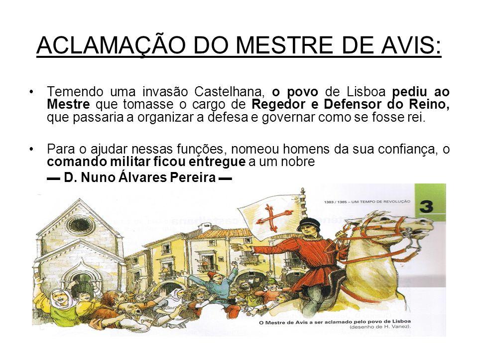 ACLAMAÇÃO DO MESTRE DE AVIS: Temendo uma invasão Castelhana, o povo de Lisboa pediu ao Mestre que tomasse o cargo de Regedor e Defensor do Reino, que