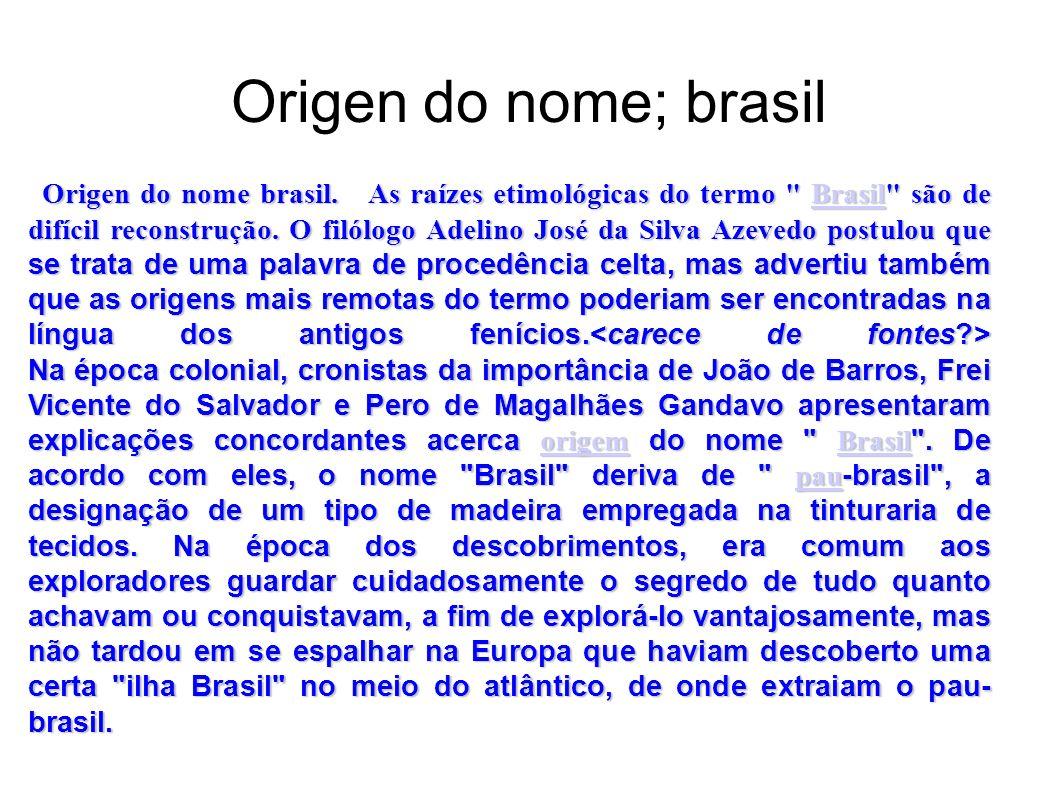 Origen do nome; brasil Origen do nome brasil. As raízes etimológicas do termo