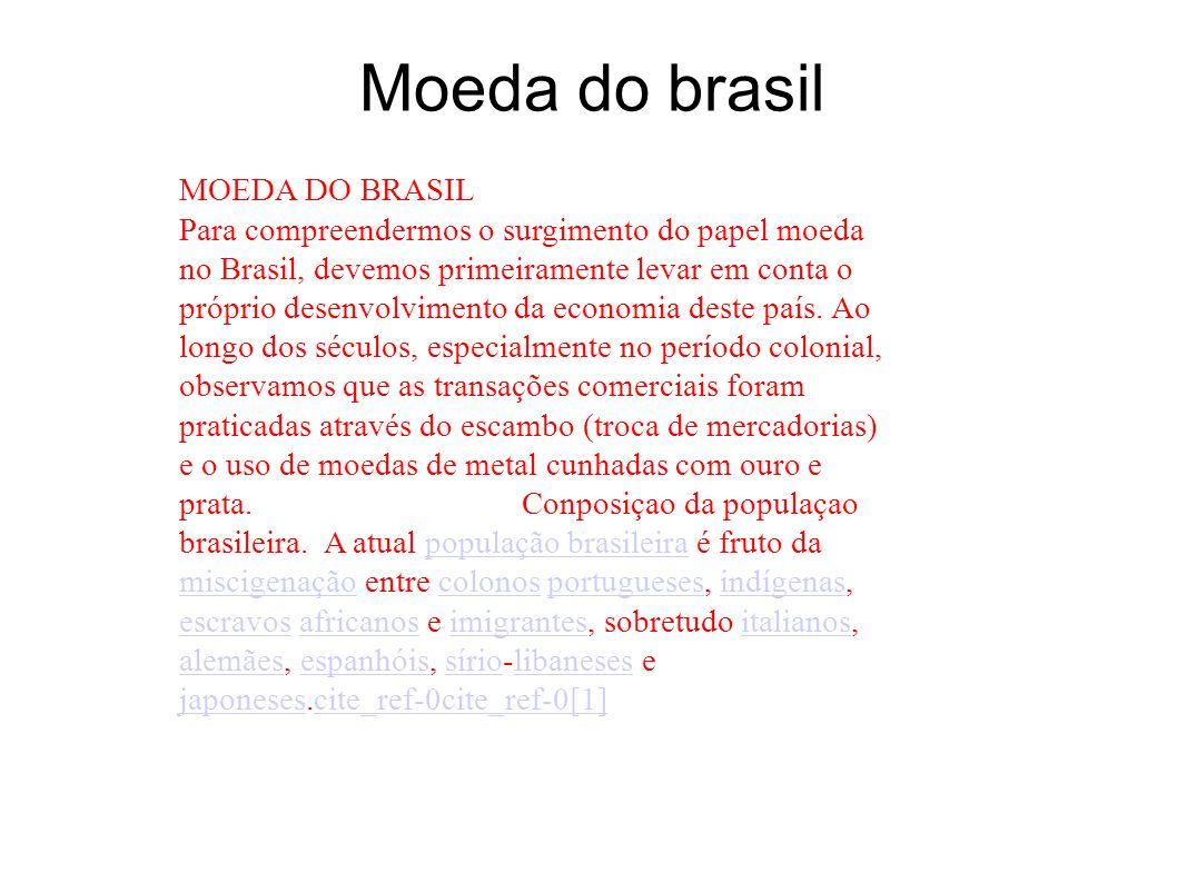 Moeda do brasil MOEDA DO BRASIL Para compreendermos o surgimento do papel moeda no Brasil, devemos primeiramente levar em conta o próprio desenvolvime