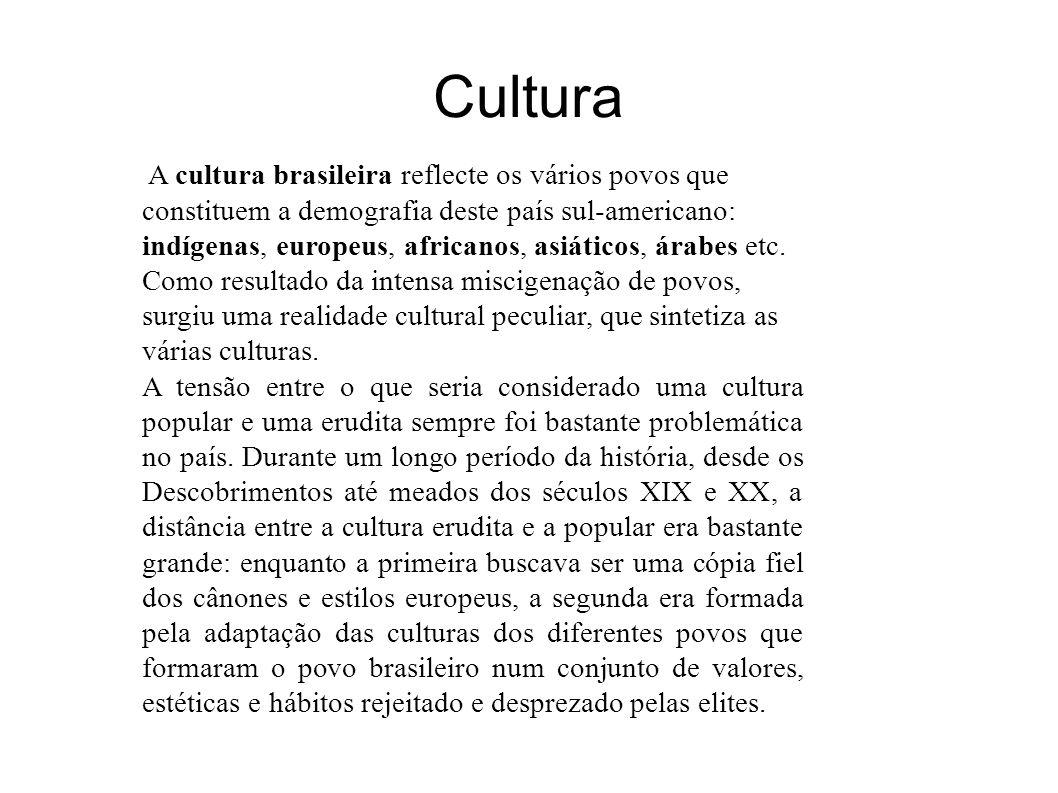 Cultura A cultura brasileira reflecte os vários povos que constituem a demografia deste país sul-americano: indígenas, europeus, africanos, asiáticos,