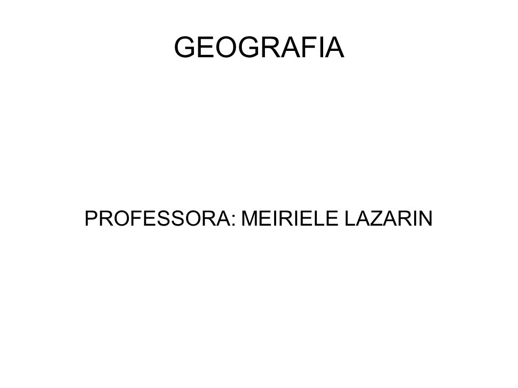 GEOGRAFIA PROFESSORA: MEIRIELE LAZARIN