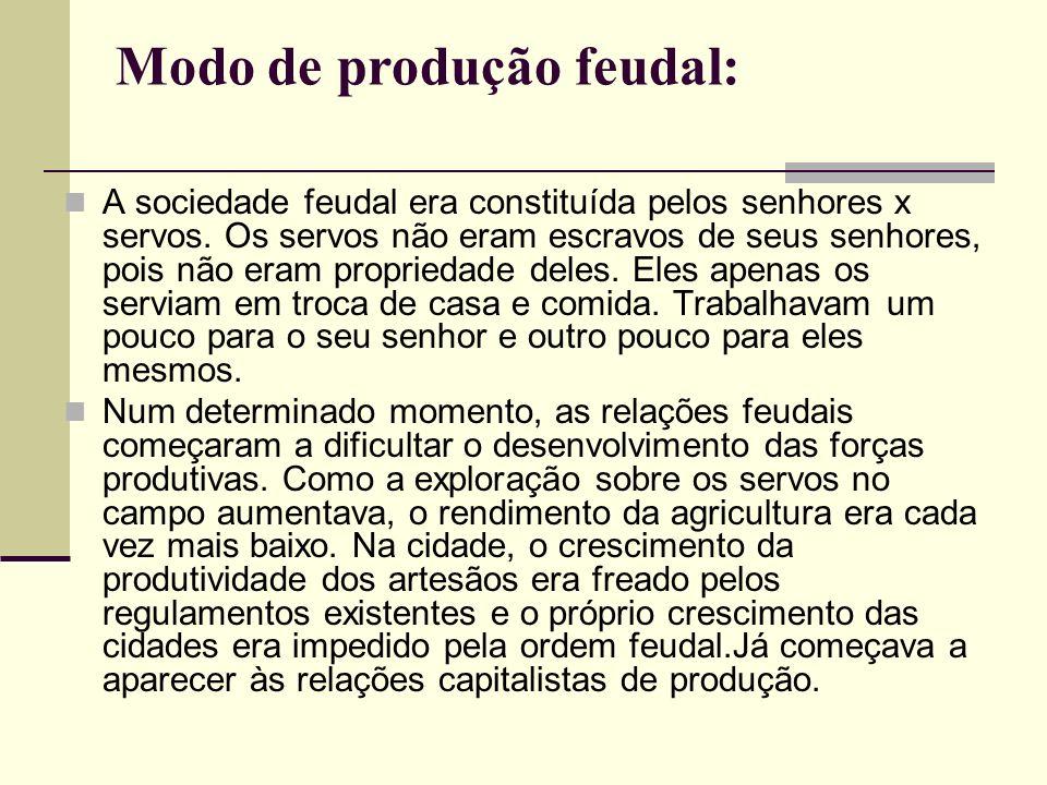 Modo de produção feudal: A sociedade feudal era constituída pelos senhores x servos.