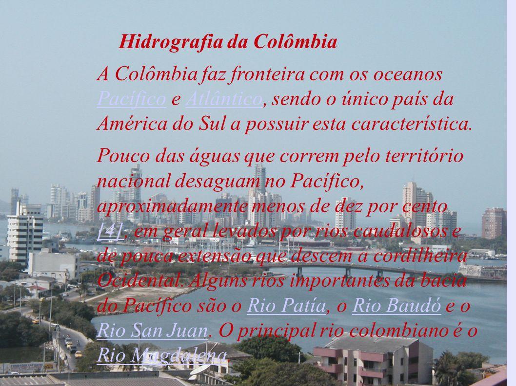 Hidrografia da Colômbia A Colômbia faz fronteira com os oceanos Pacífico e Atlântico, sendo o único país da América do Sul a possuir esta característi