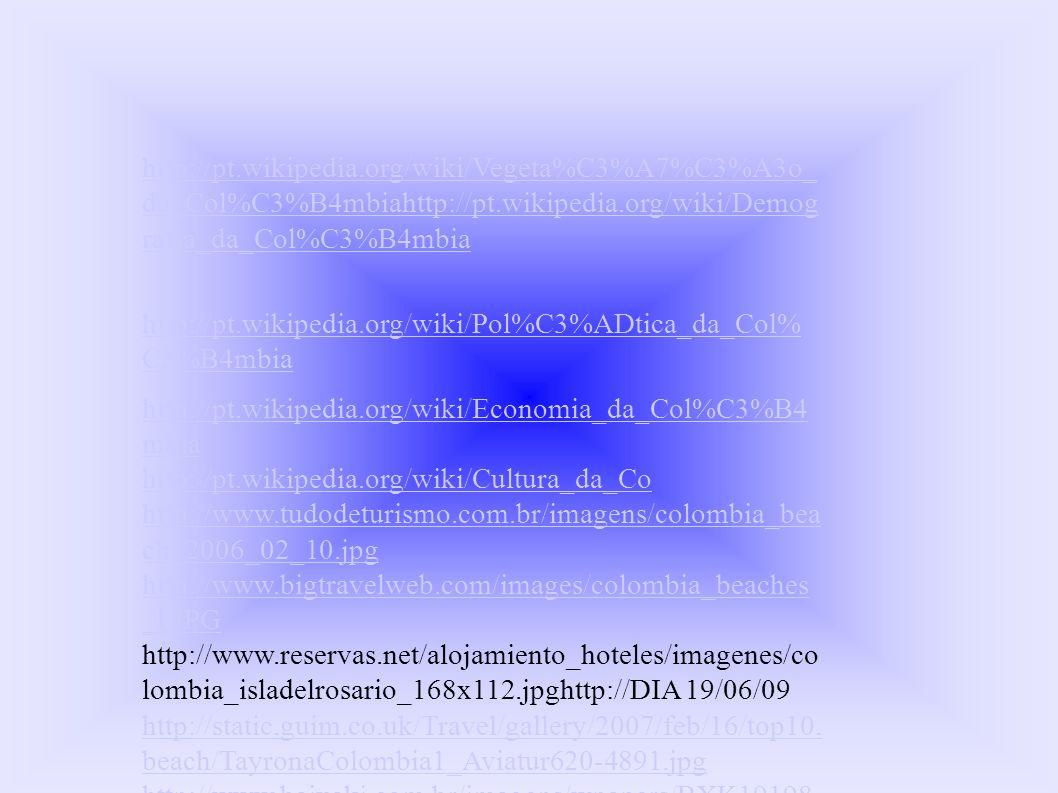 http://pt.wikipedia.org/wiki/Vegeta%C3%A7%C3%A3o_ da_Col%C3%B4mbiahttp://pt.wikipedia.org/wiki/Demog rafia_da_Col%C3%B4mbia http://pt.wikipedia.org/wi