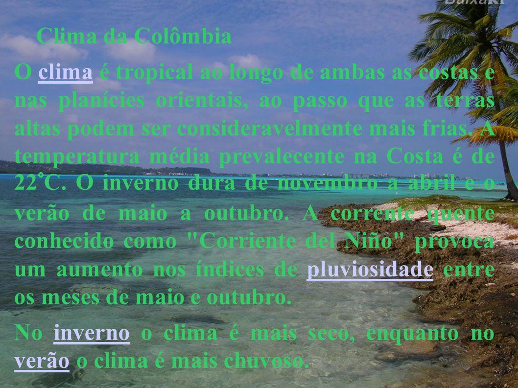 Clima da Colômbia O clima é tropical ao longo de ambas as costas e nas planícies orientais, ao passo que as terras altas podem ser consideravelmente m