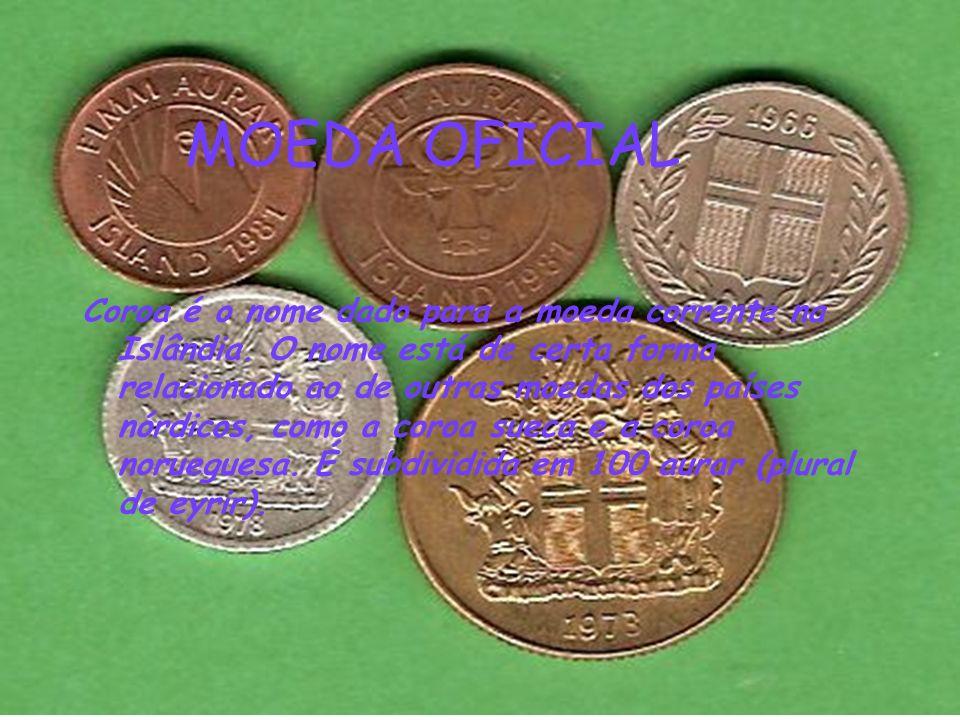 MOEDA OFICIAL Coroa é o nome dado para a moeda corrente na Islândia. O nome está de certa forma relacionado ao de outras moedas dos países nórdicos, c