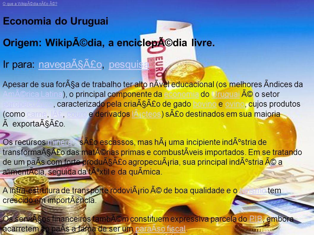 O que a Wikipédia não é? Economia do Uruguai Origem: Wikipédia, a enciclopédia livre. Ir para: navegação, pesquisanavegaçãopesquisa Apesar de