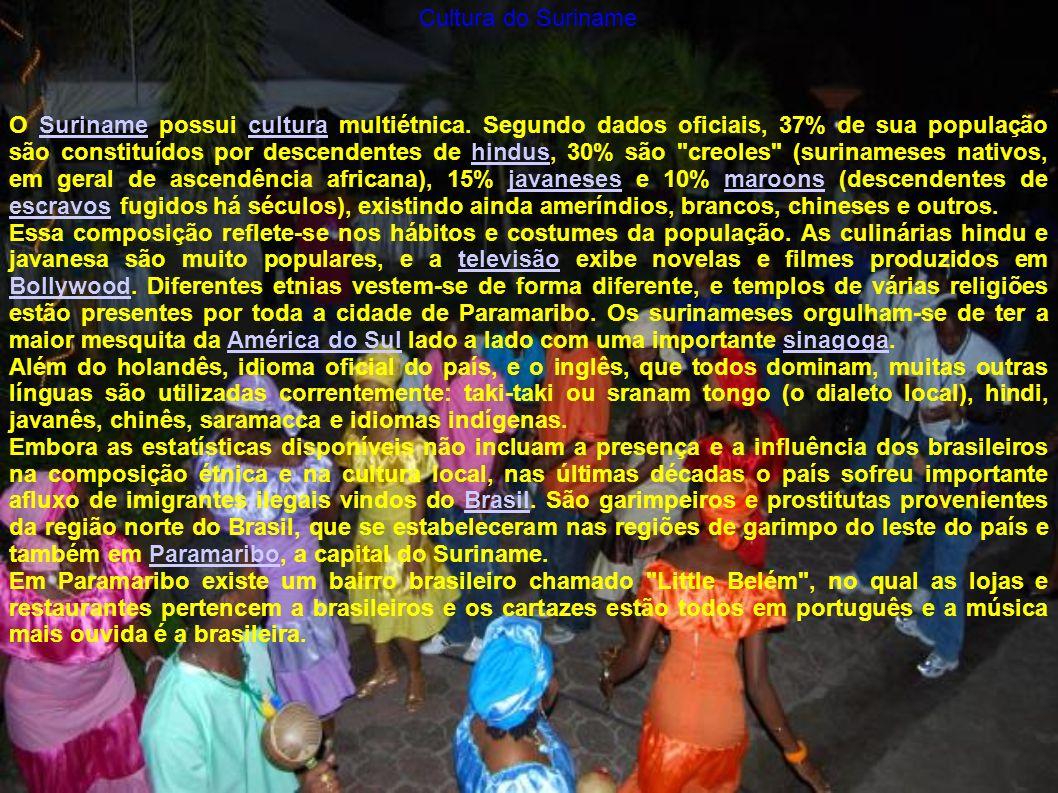 Cultura do Suriname O Suriname possui cultura multiétnica. Segundo dados oficiais, 37% de sua população são constituídos por descendentes de hindus, 3