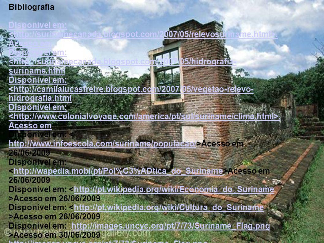 Bibliografia Disponível em:. Acesso em Disponível em: <http://surinamecanada.blogspot.com/2007/05/hidrografia- suriname.html Disponível em: <http://ca