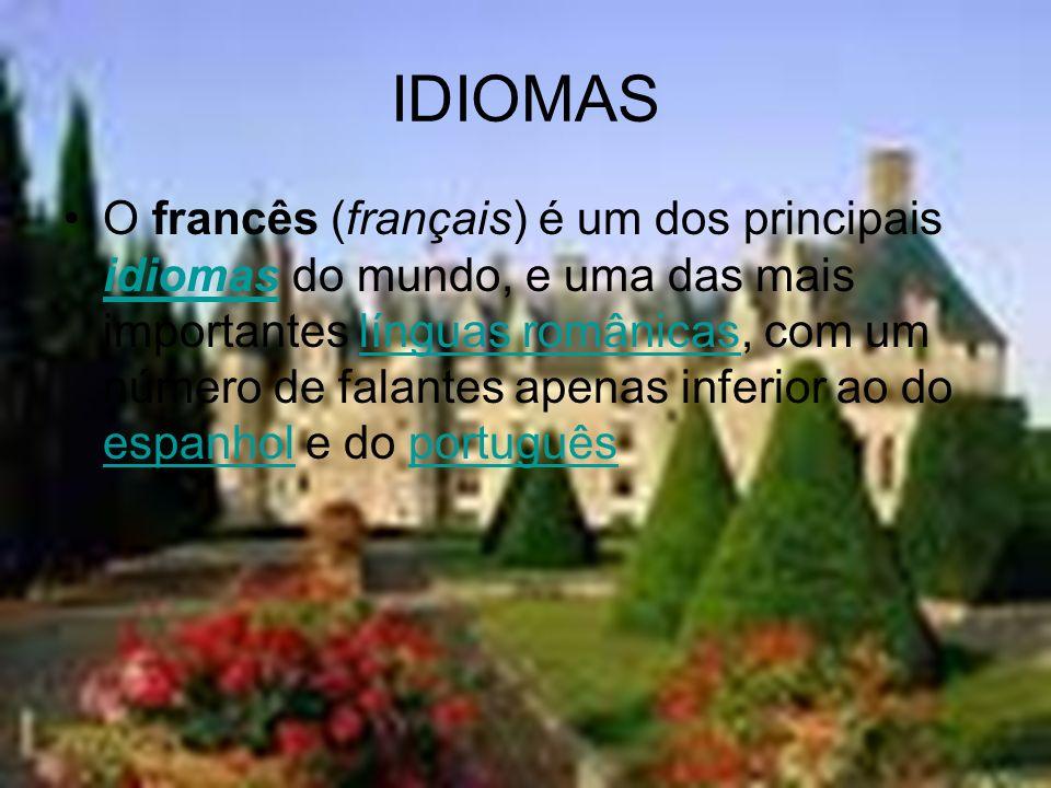 IDIOMAS O francês (français) é um dos principais idiomas do mundo, e uma das mais importantes línguas românicas, com um número de falantes apenas infe