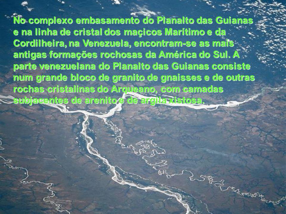 No complexo embasamento do Planalto das Guianas e na linha de cristal dos maçicos Marítimo e da Cordilheira, na Venezuela, encontram-se as mais antiga