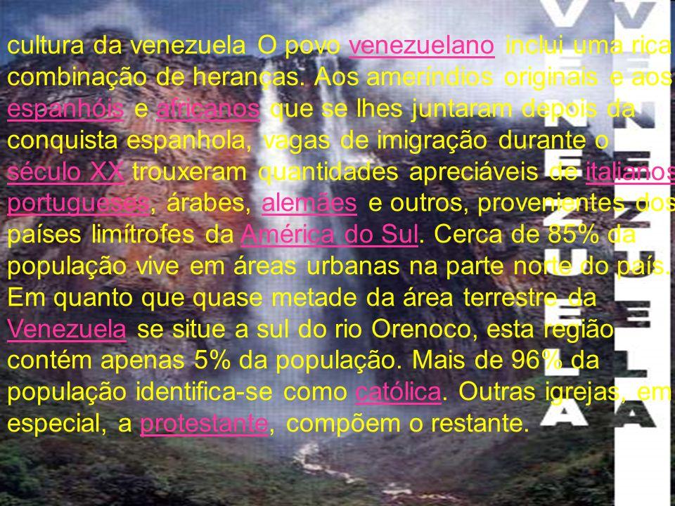 cultura da venezuela O povo venezuelano inclui uma rica combinação de heranças. Aos ameríndios originais e aos espanhóis e africanos que se lhes junta