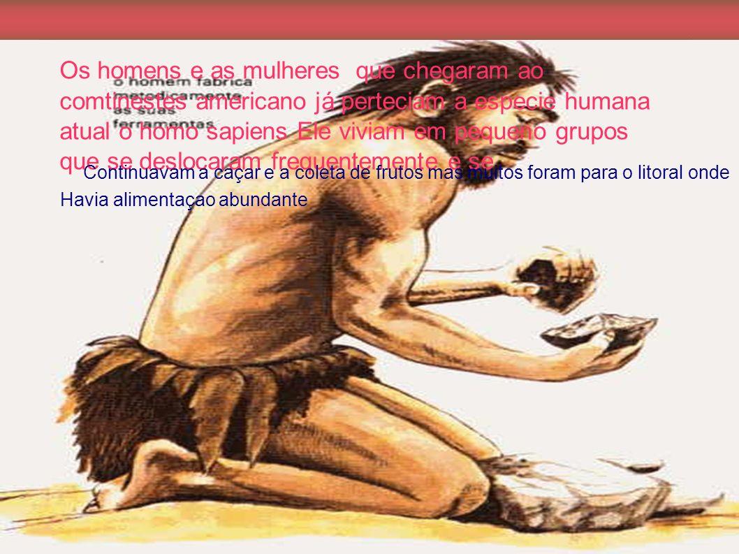 Os homens e as mulheres que chegaram ao comtinestes americano já perteciam a especie humana atual o homo sapiens Ele viviam em pequeno grupos que se d