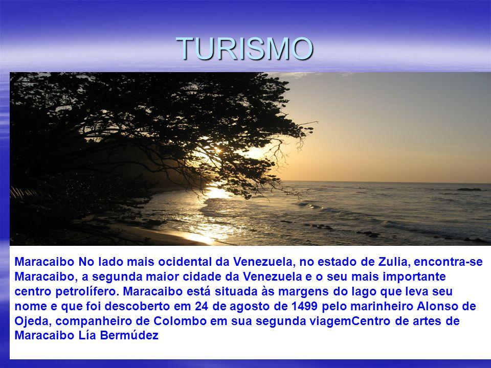 TURISMO. Maracaibo No lado mais ocidental da Venezuela, no estado de Zulia, encontra-se Maracaibo, a segunda maior cidade da Venezuela e o seu mais im