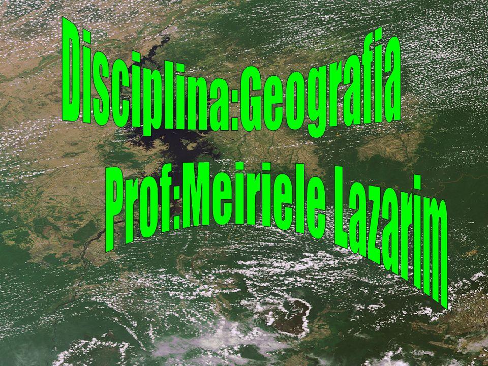 Disciplina: Geografia Professora: Meiriele Lazarin