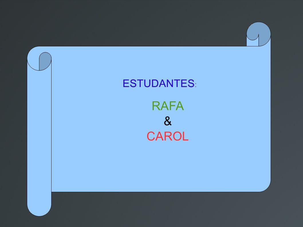 ESTUDANTES : RAFA & CAROL