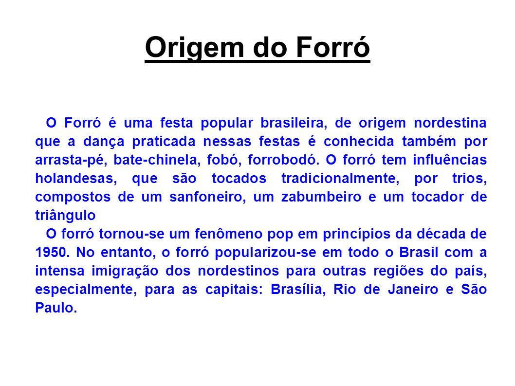 Origem do Forró O Forró é uma festa popular brasileira, de origem nordestina que a dança praticada nessas festas é conhecida também por arrasta-pé, ba