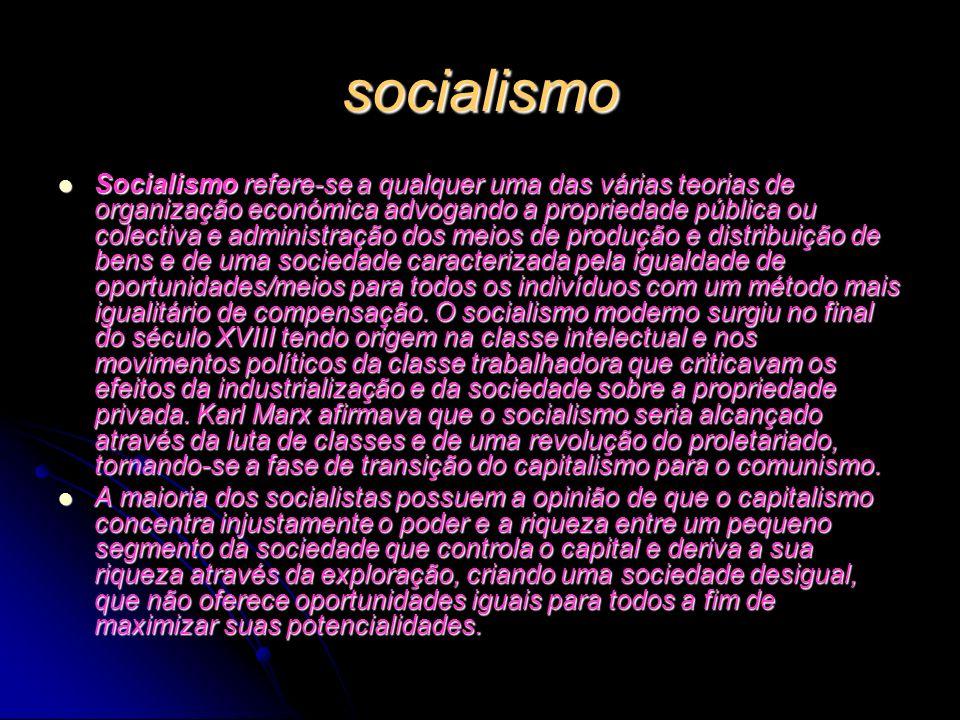 socialismo Socialismo refere-se a qualquer uma das várias teorias de organização económica advogando a propriedade pública ou colectiva e administraçã