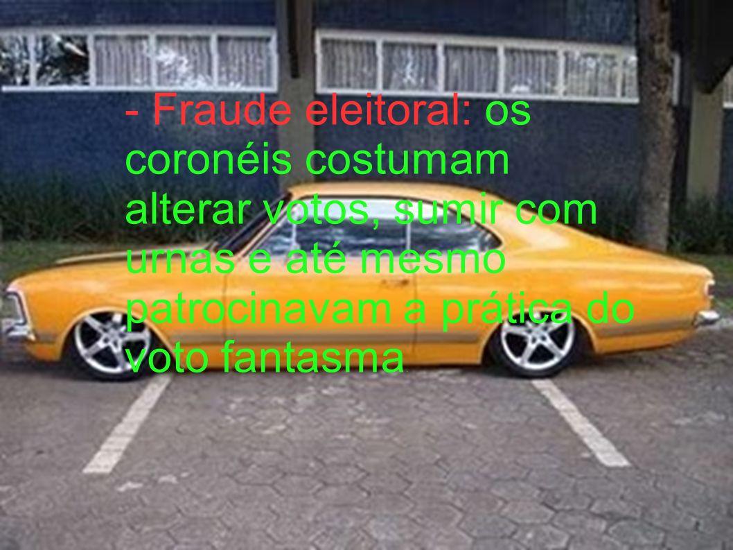 - Fraude eleitoral: os coronéis costumam alterar votos, sumir com urnas e até mesmo patrocinavam a prática do voto fantasma.