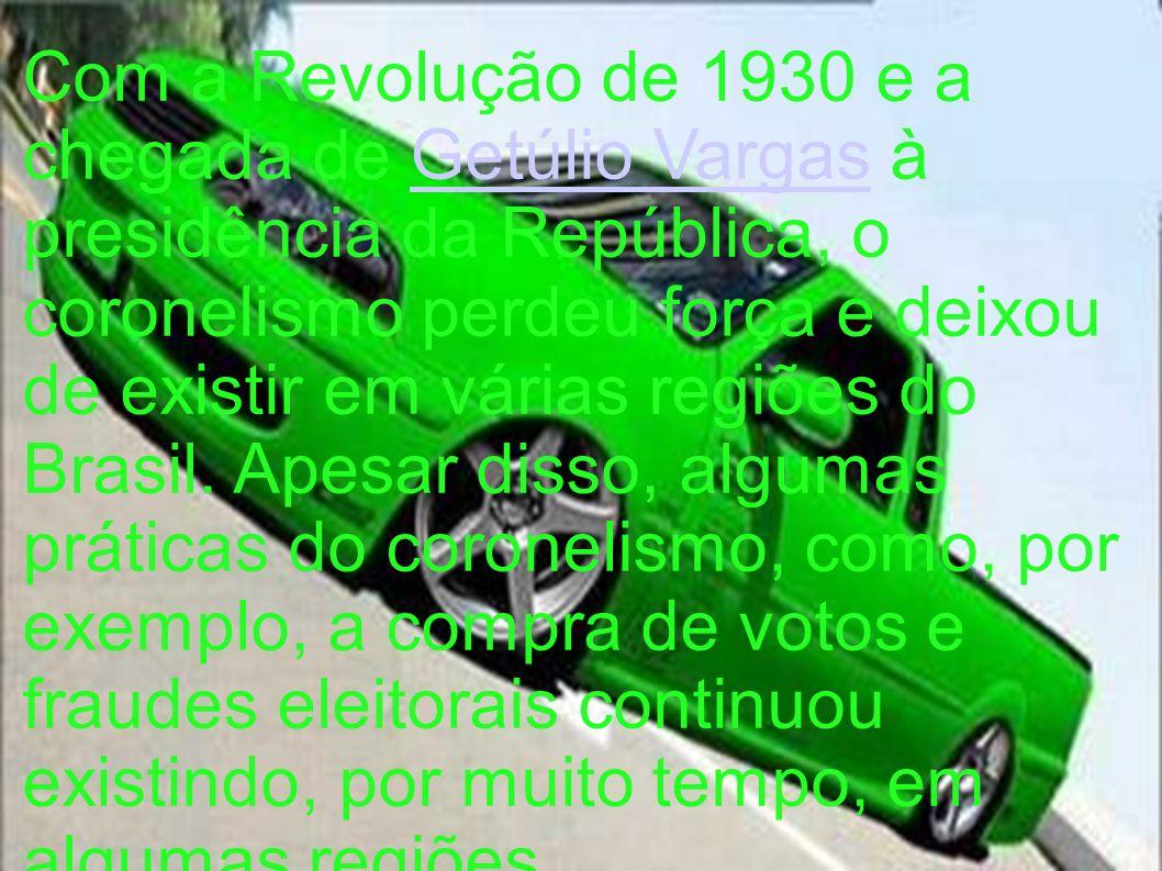 Com a Revolução de 1930 e a chegada de Getúlio Vargas à presidência da República, o coronelismo perdeu força e deixou de existir em várias regiões do