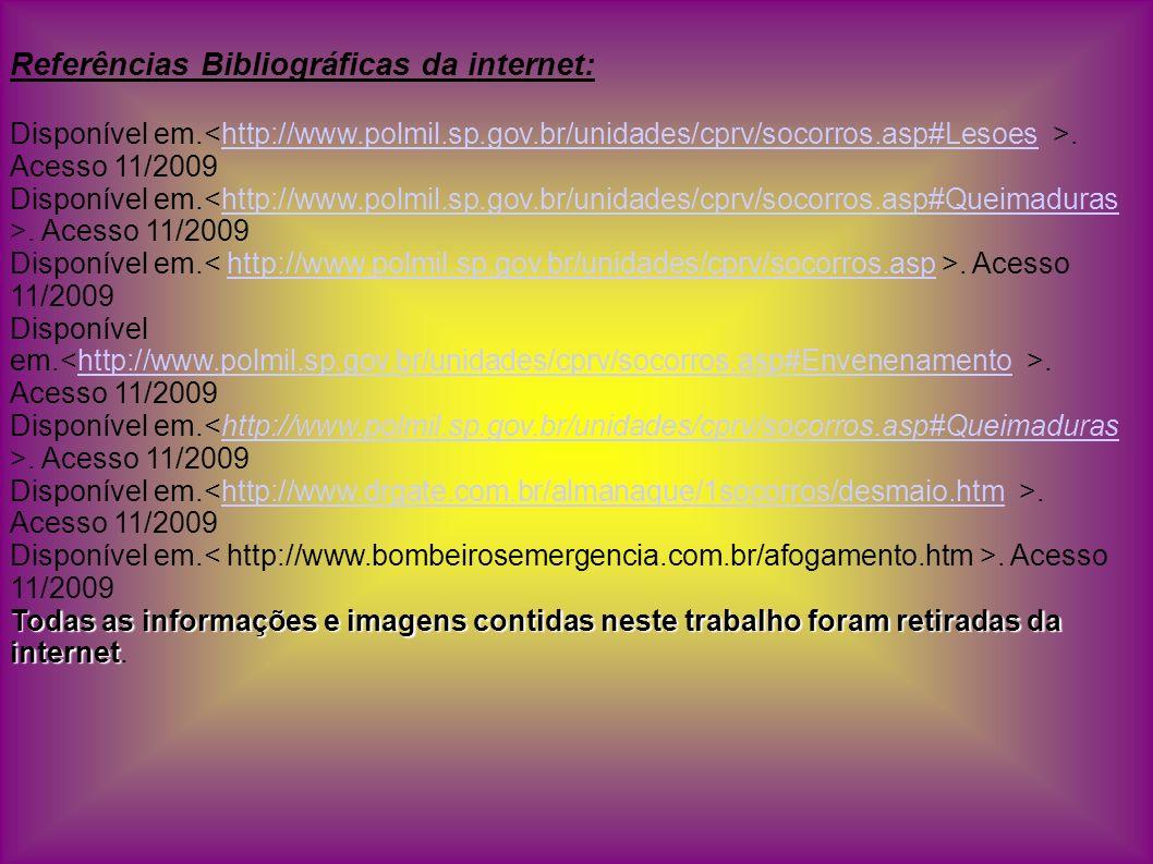 Referências Bibliográficas da internet: Disponível em.. Acesso 11/2009http://www.polmil.sp.gov.br/unidades/cprv/socorros.asp#Lesoes Disponível em.. Ac