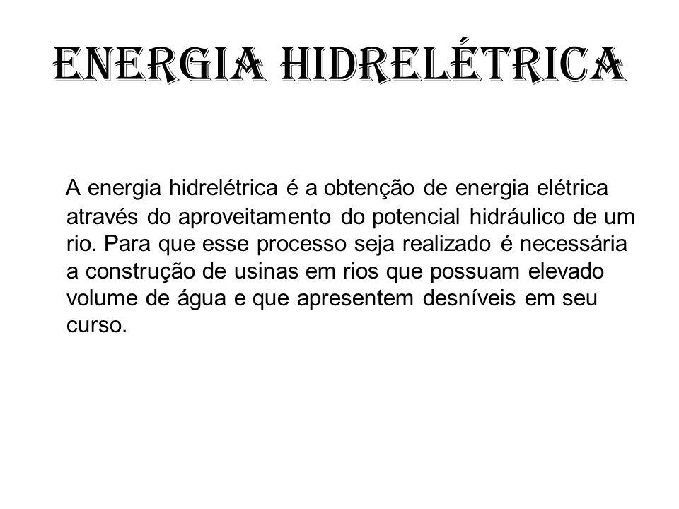 Energia Hidrelétrica A energia hidrelétrica é a obtenção de energia elétrica através do aproveitamento do potencial hidráulico de um rio. Para que ess